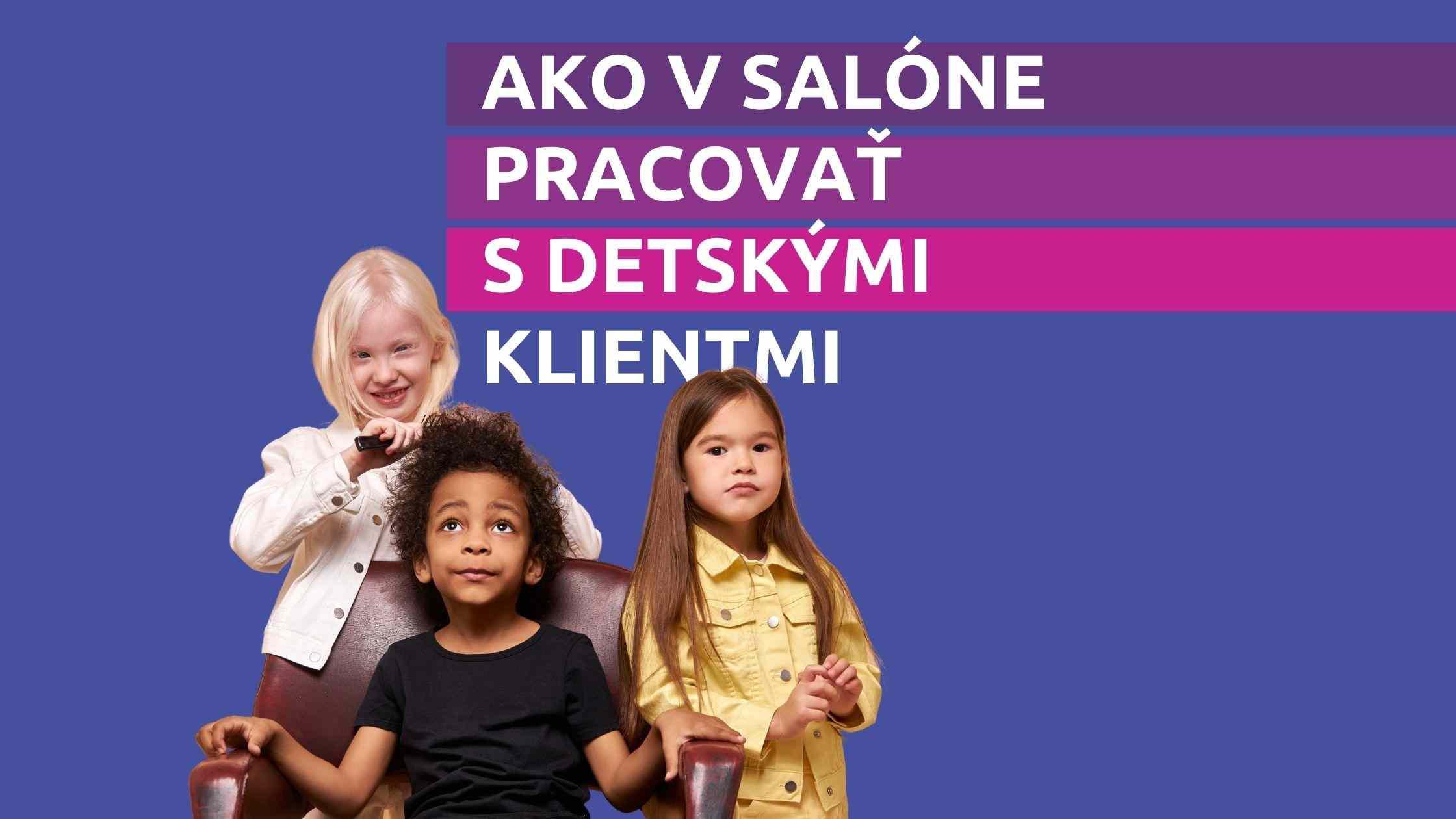 Článok na Marketing pre salóny - Ako v salóne pracovať s detskými klientmi