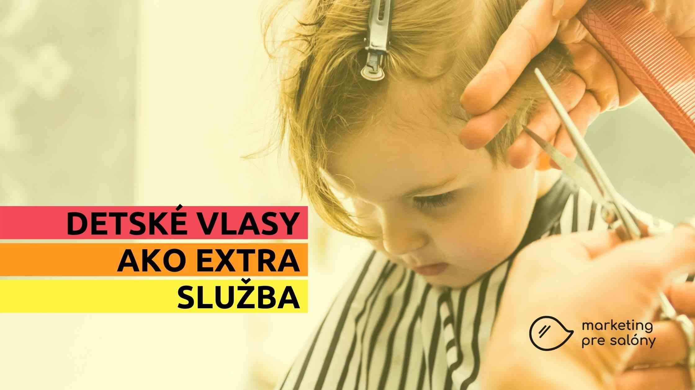 Detské vlasy môžu byť cenené ako extra služba