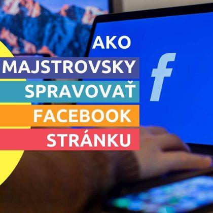 Ako majstrovsky spravovať Facebook stránku